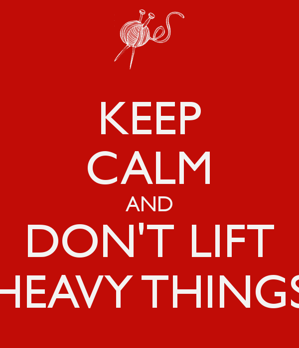 keep-calm-and-dont-lift-heavy-things-1